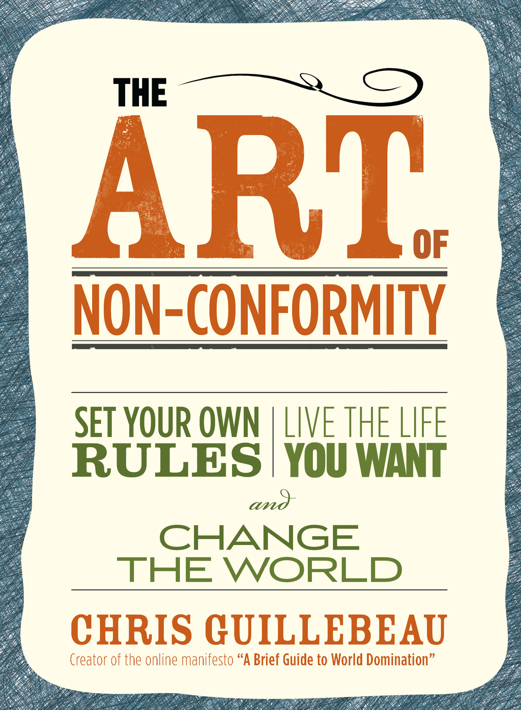 The Art of Non-Conformity: Set Your Own Rules, Live the Life You Want, and Change the World By: Chris Guillebeau