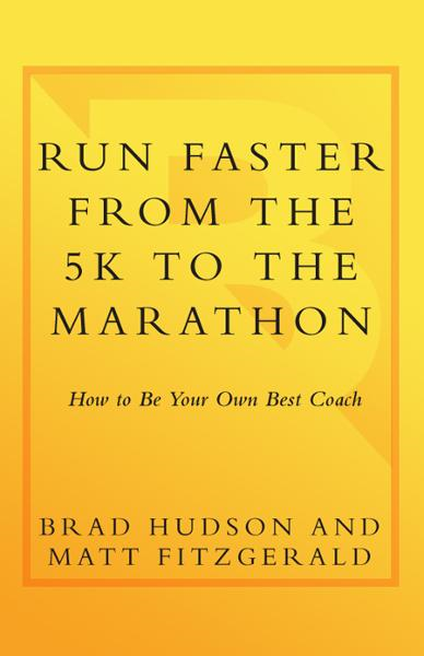 Run Faster from the 5K to the Marathon By: Brad Hudson,Matt Fitzgerald