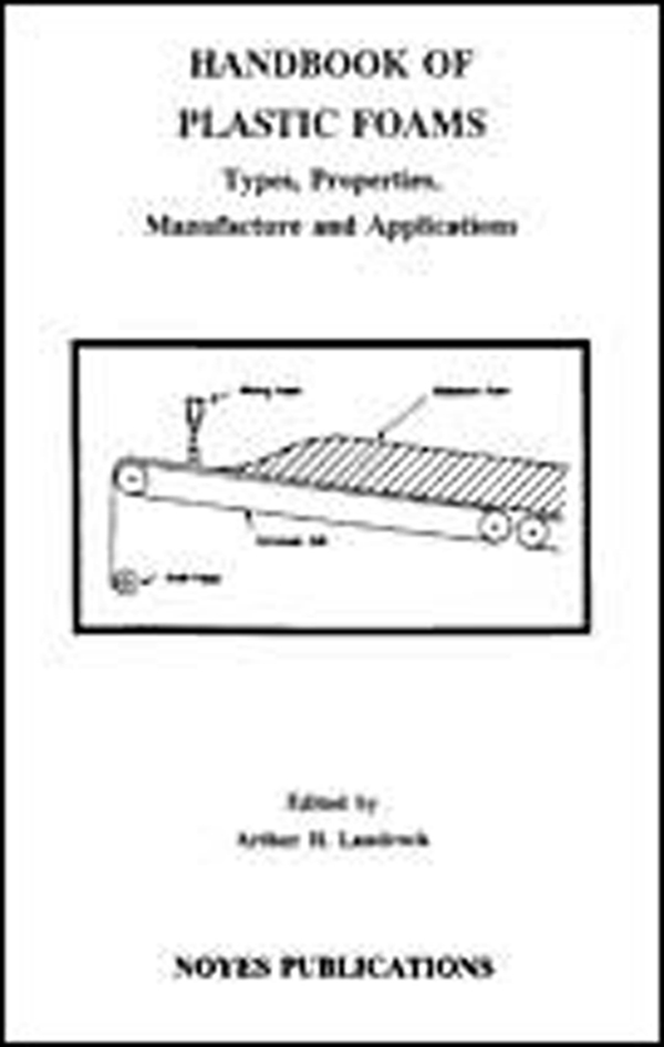 Handbook of Plastic Foams Types,  Properties,  Manufacture and Applications