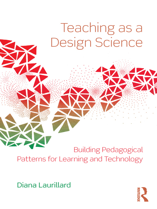 Teaching as a Design Science Building Pedagogical Patterns for Learning and Technology