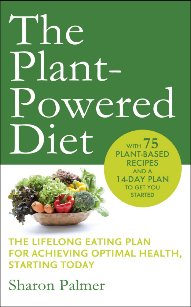 The Plant-Powered Diet The lifelong eating plan for achieving optimal health,  starting today