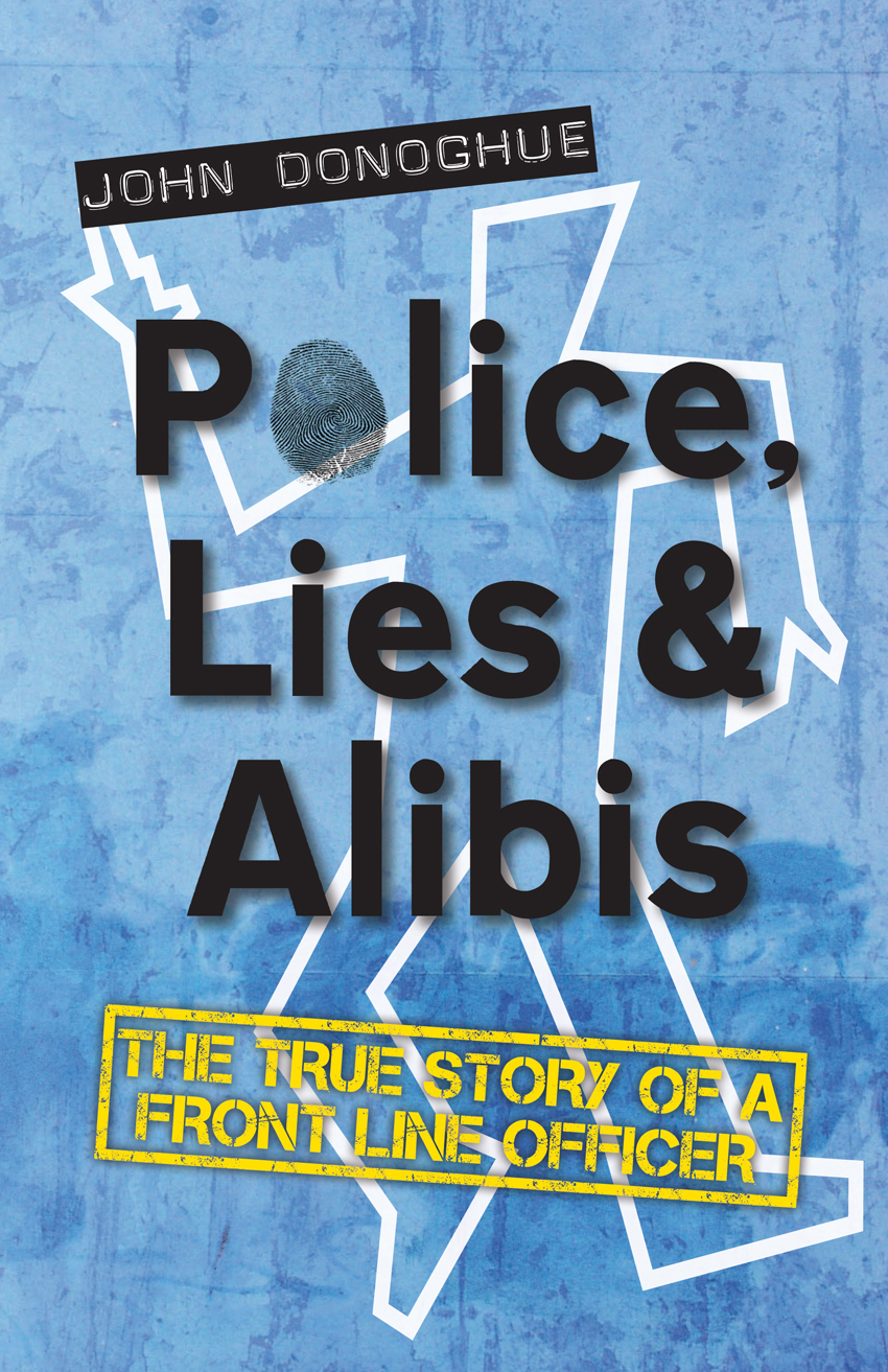Police,  Lies and Alibis The True Story of a Front Line Officer