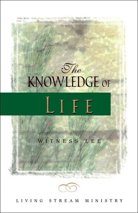 The Knowledge of Life By: Witness Lee