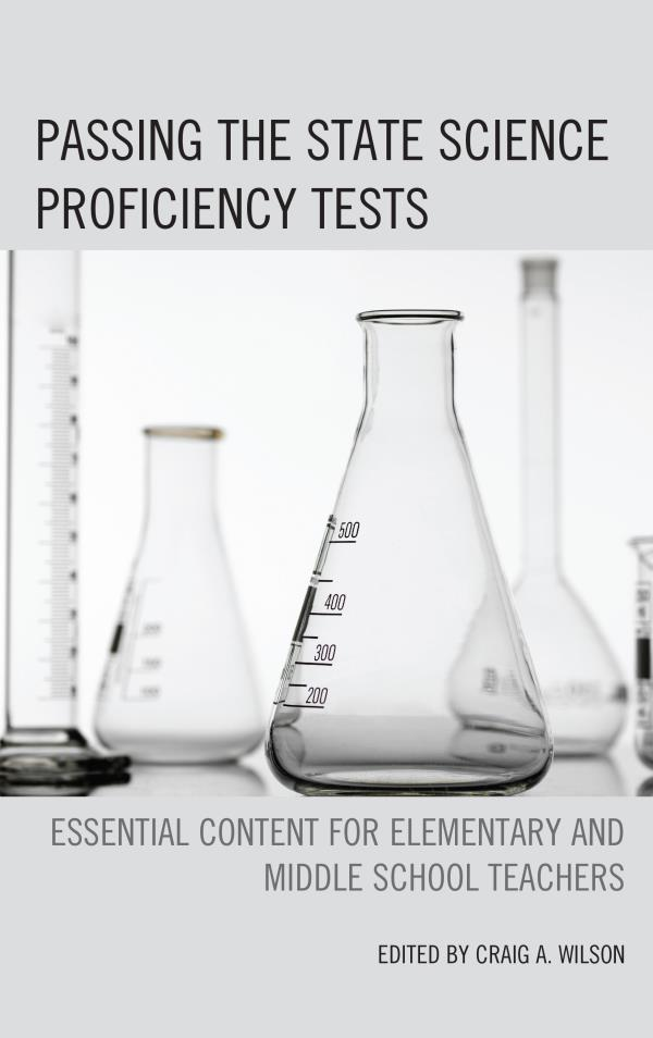 Passing the State Science Proficiency Tests Essential Content for Elementary and Middle School Teachers