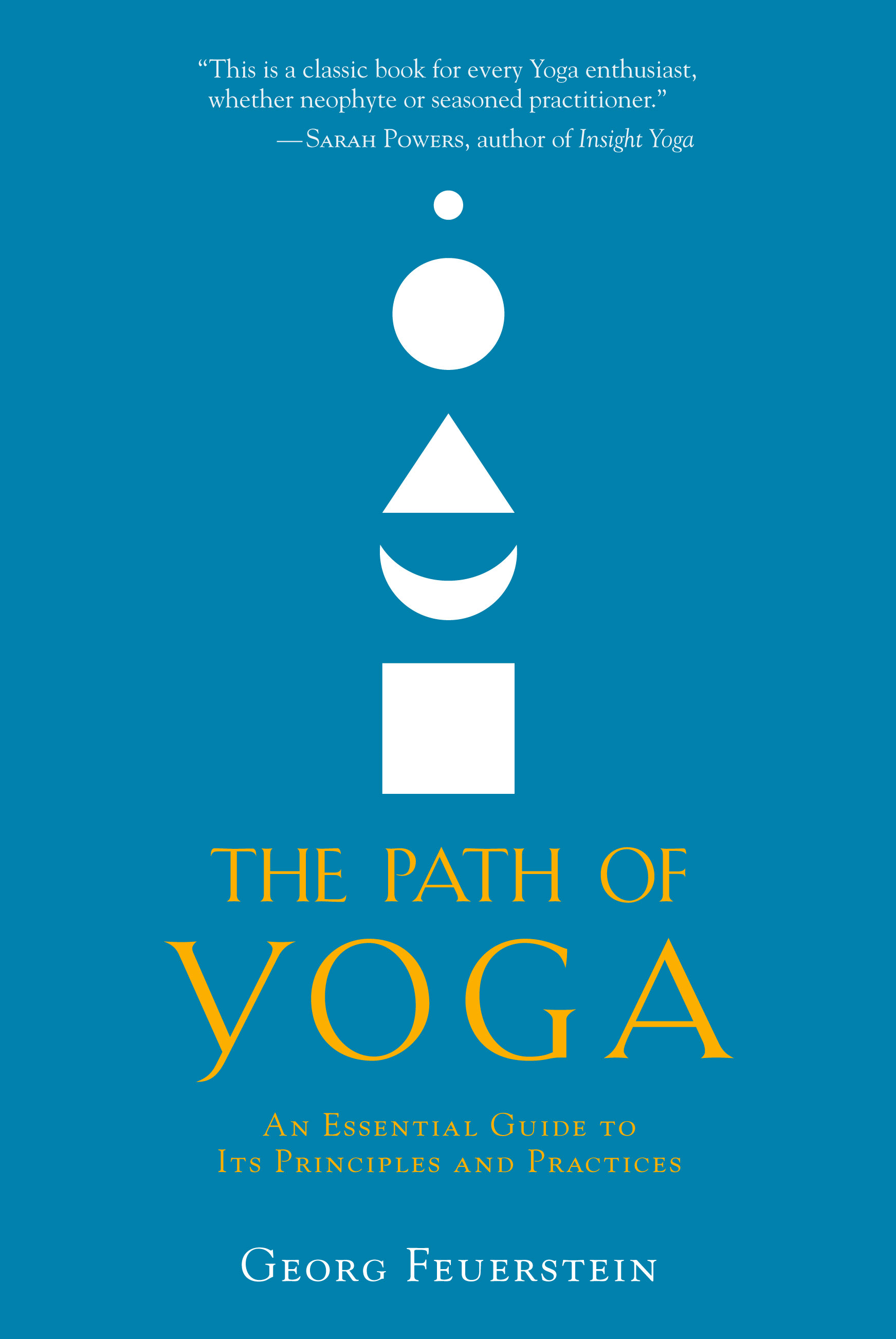 The Path of Yoga: An Essential Guide to Its Principles and Practices By: Georg Feuerstein