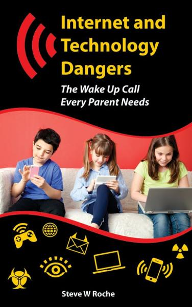 Internet and Technology Dangers By: Steve W Roche