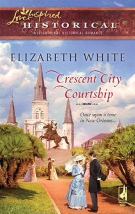 Crescent City Courtship By: Elizabeth White