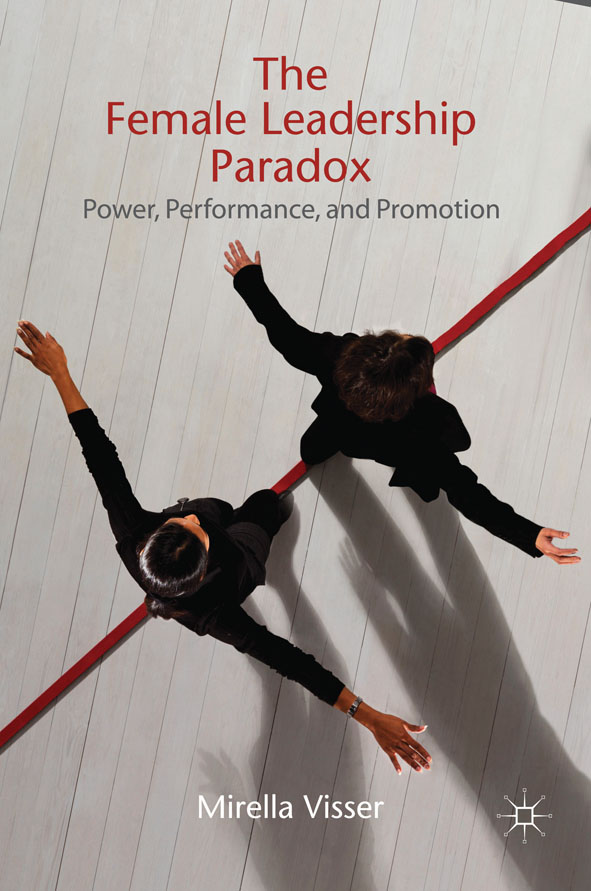 The Female Leadership Paradox Power,  Performance and Promotion