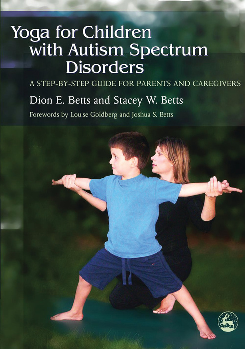 Yoga for Children with Autism Spectrum Disorders A Step-by-Step Guide for Parents and Caregivers