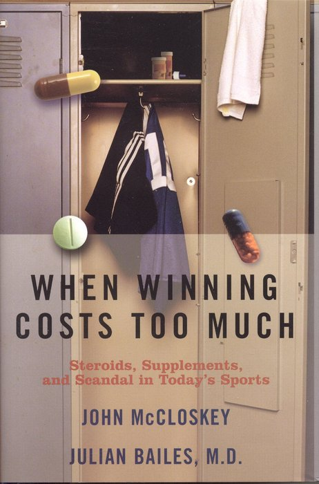 When Winning Costs Too Much: Steroids, Supplements, and Scandal in Today's Sports World