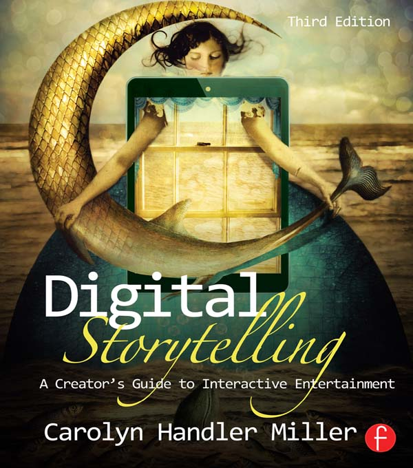 Digital Storytelling: A Creator's Guide to Interactive Storytelling A creator's guide to interactive entertainment