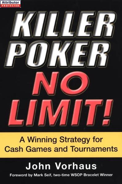 Killer Poker No Limit!: A Winning Strategy For Cash Games And Tournaments