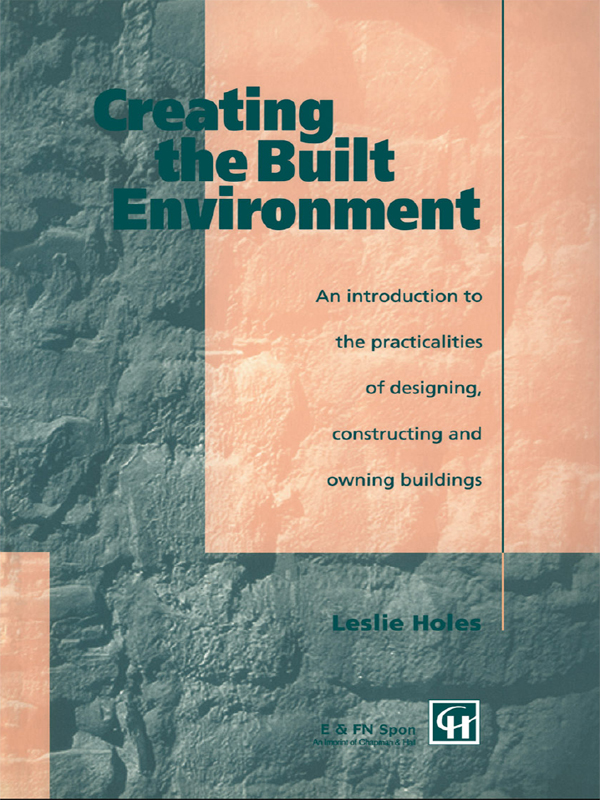 Creating the Built Environment The Practicalities of Designing,  Constructing and Owning Buildings