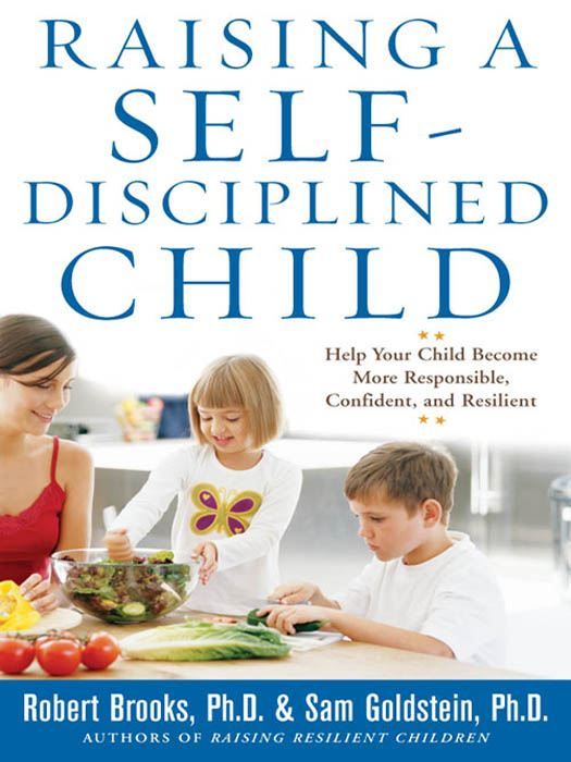 Raising a Self-Disciplined Child : Help Your Child Become More Responsible Confident and Resilient