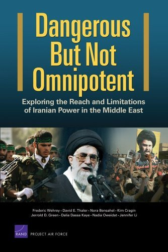 Dangerous But Not Omnipotent: Exploring the Reach and Limitations of Iranian Power in the Middle East By: Frederic Wehrey,David E. Thaler,Nora Bensahel,Kim Cragin,Jerrold D. Green