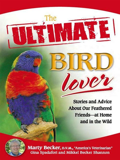 The Ultimate Bird Lover By: Gina Spadafori,Marty D.V.M.,Mikkel  Shannon
