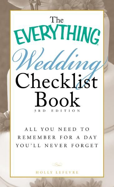 The Everything Wedding Checklist Book,  3rd Edition: All you need to remember for a day you'll never forget