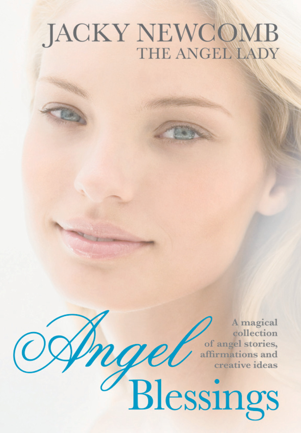 Angel Blessings A magical collection of angel stories,  affirmations and creative ideas