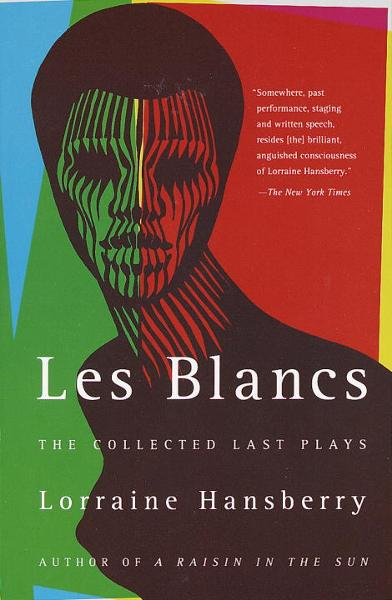 Les Blancs: The Collected Last Plays