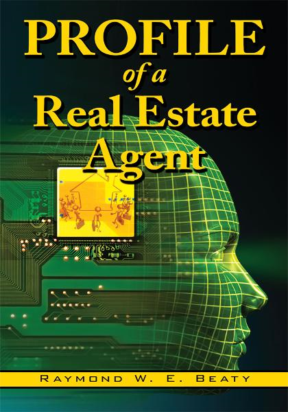 Profile of a Real Estate Agent By: Raymond W. E. Beaty