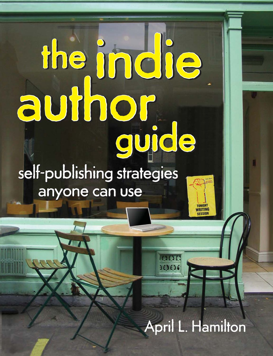 The Indie Author Guide: Self-Publishing Strategies Anyone Can Use By: April Hamilton