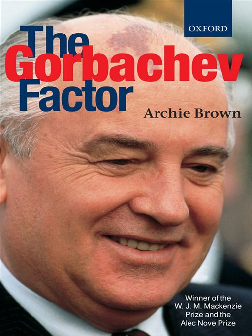 The Gorbachev Factor By: Archie Brown