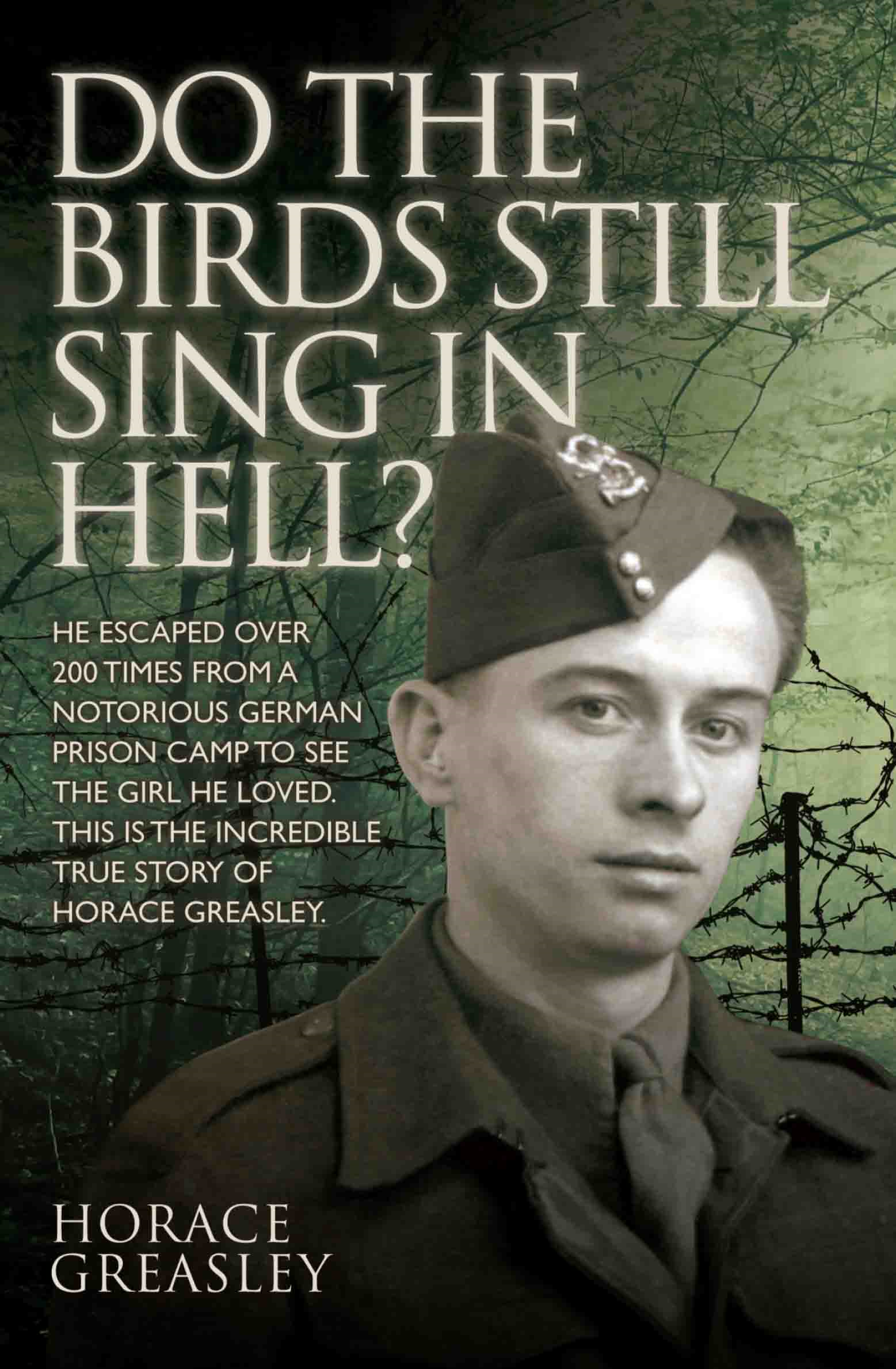 Do the Birds Still Sing in Hell? - He escaped over 200 times from a notorious German prison camp to see the girl he loved. This is the incredible true