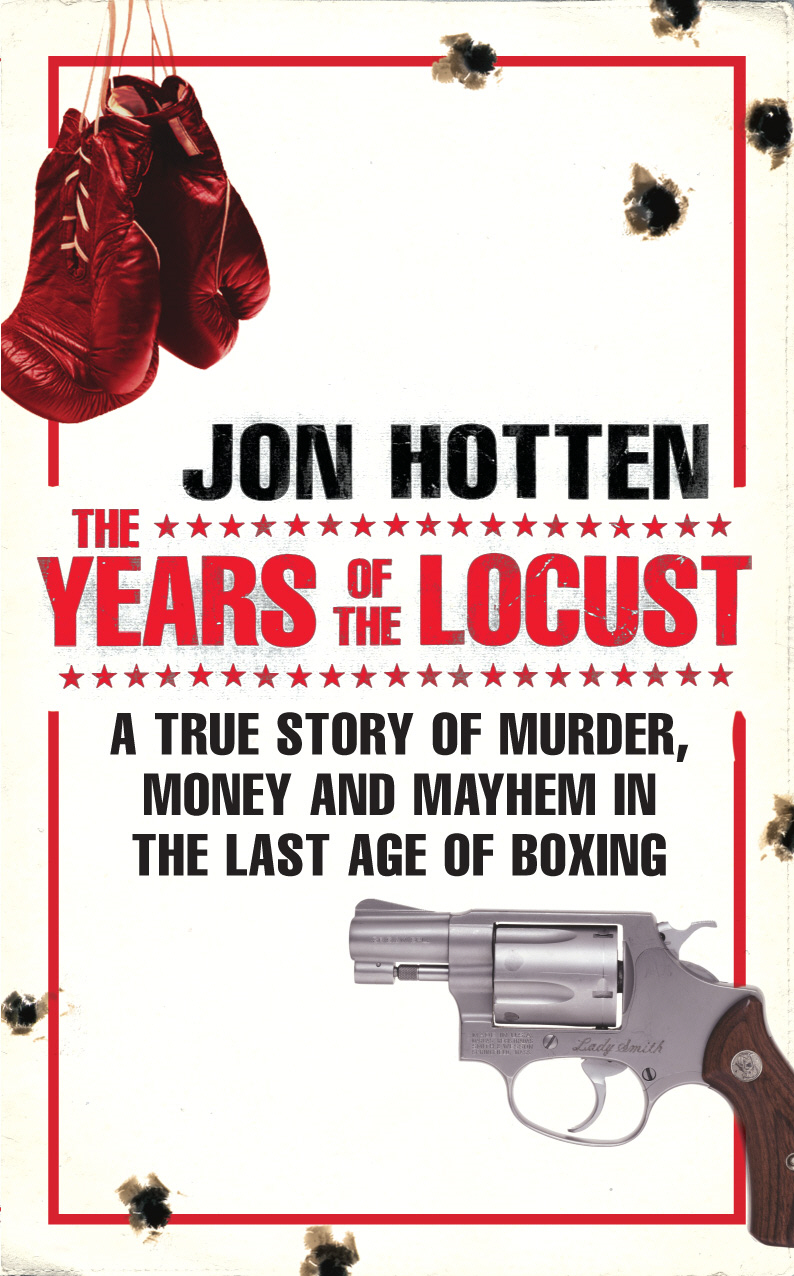 The Years of the Locust A True Story of Murder,  Money and Mayhem in the Last Age of Boxing