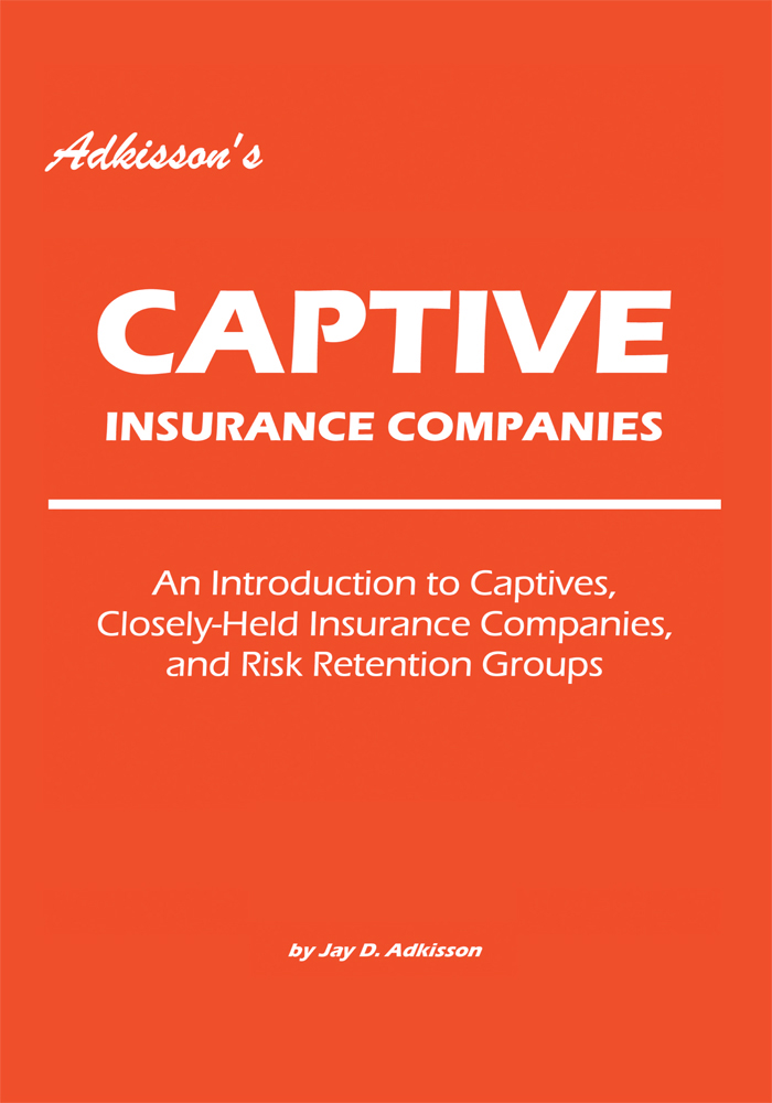 Adkisson's Captive Insurance Companies By: Jay Adkisson