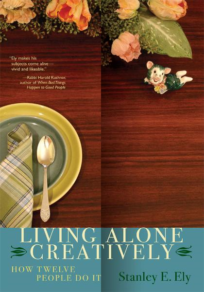 LIVING ALONE CREATIVELY By: Stanley Ely