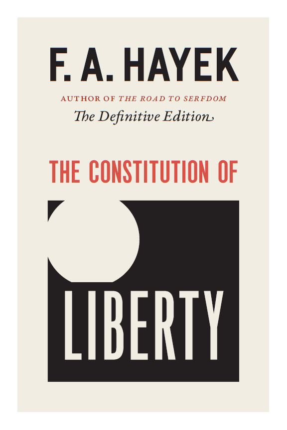 The Constitution of Liberty By: F. A. Hayek