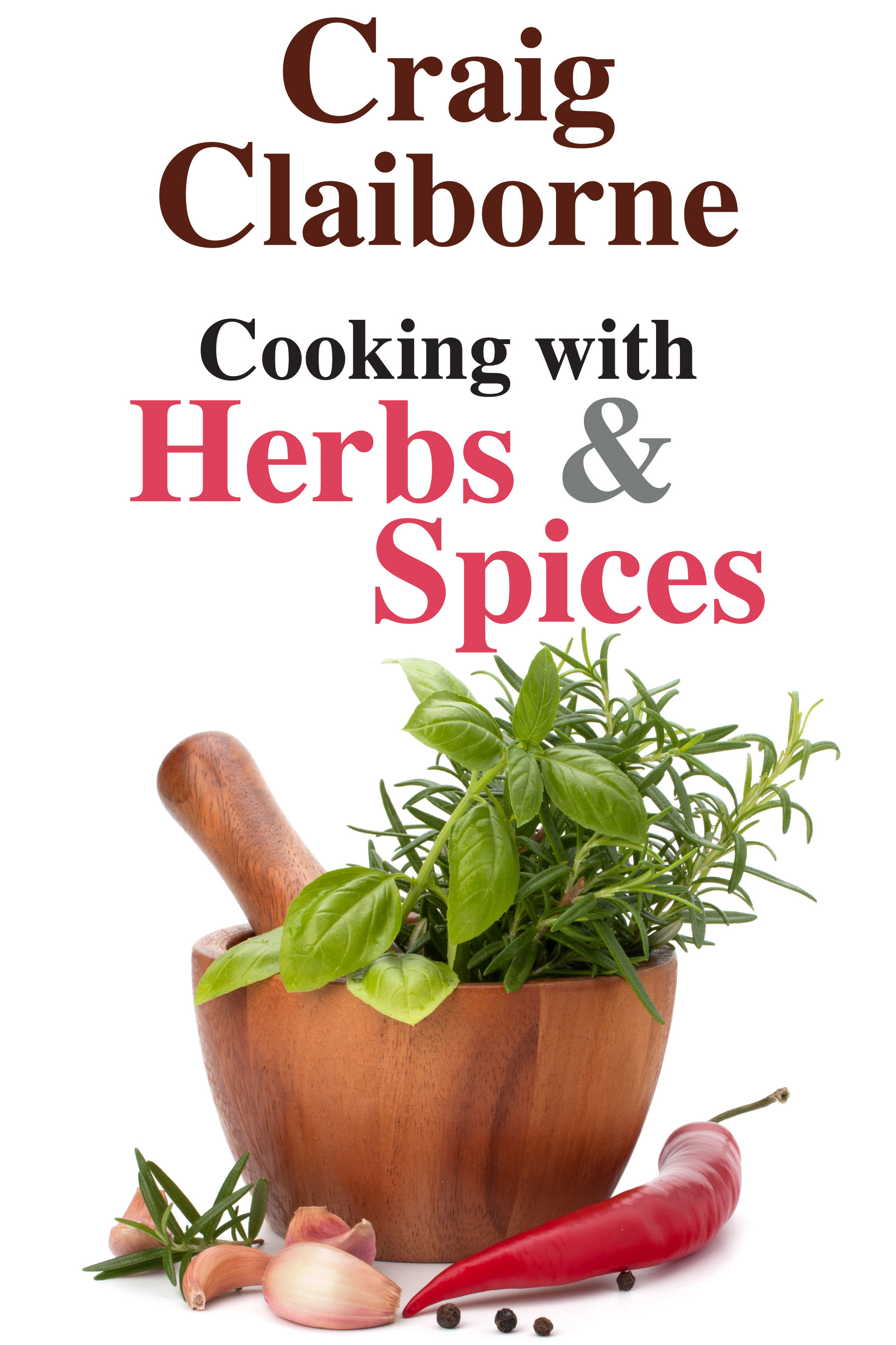 Cooking with Herbs and Spices By: Craig Claiborne
