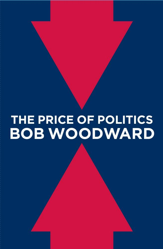 The Price of Politics By: Bob Woodward