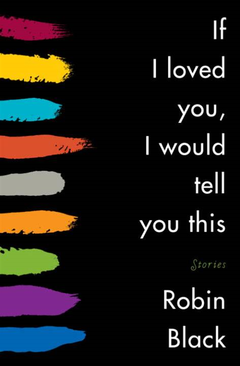 If I Loved You, I Would Tell You This By: Robin Black