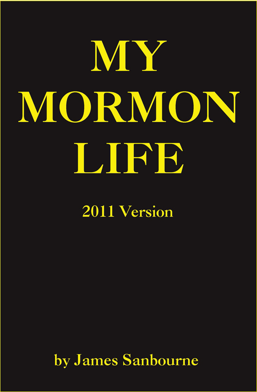 My Mormon Life; A Boy's Struggle With Polygamy, Magic Underwear,and Racism By: James Sanbourne