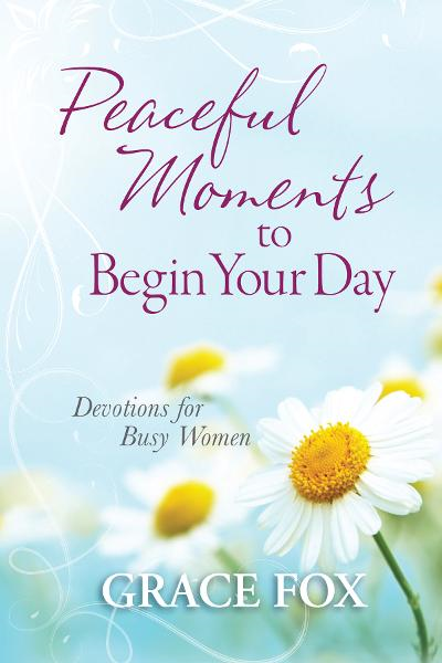 Peaceful Moments to Begin Your Day By: Grace Fox