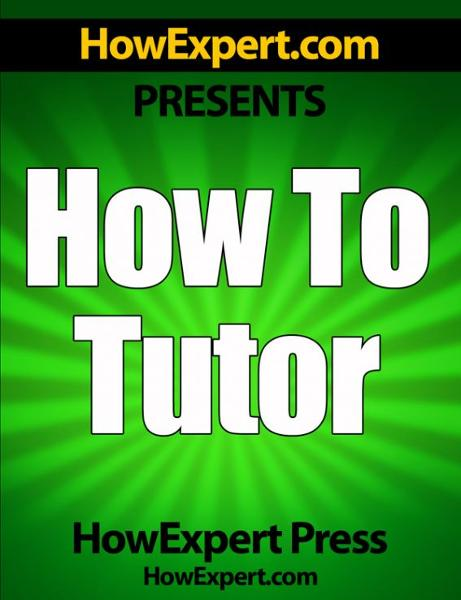 How To Tutor: Your Step-By-Step Guide To Tutoring By: HowExpert Press