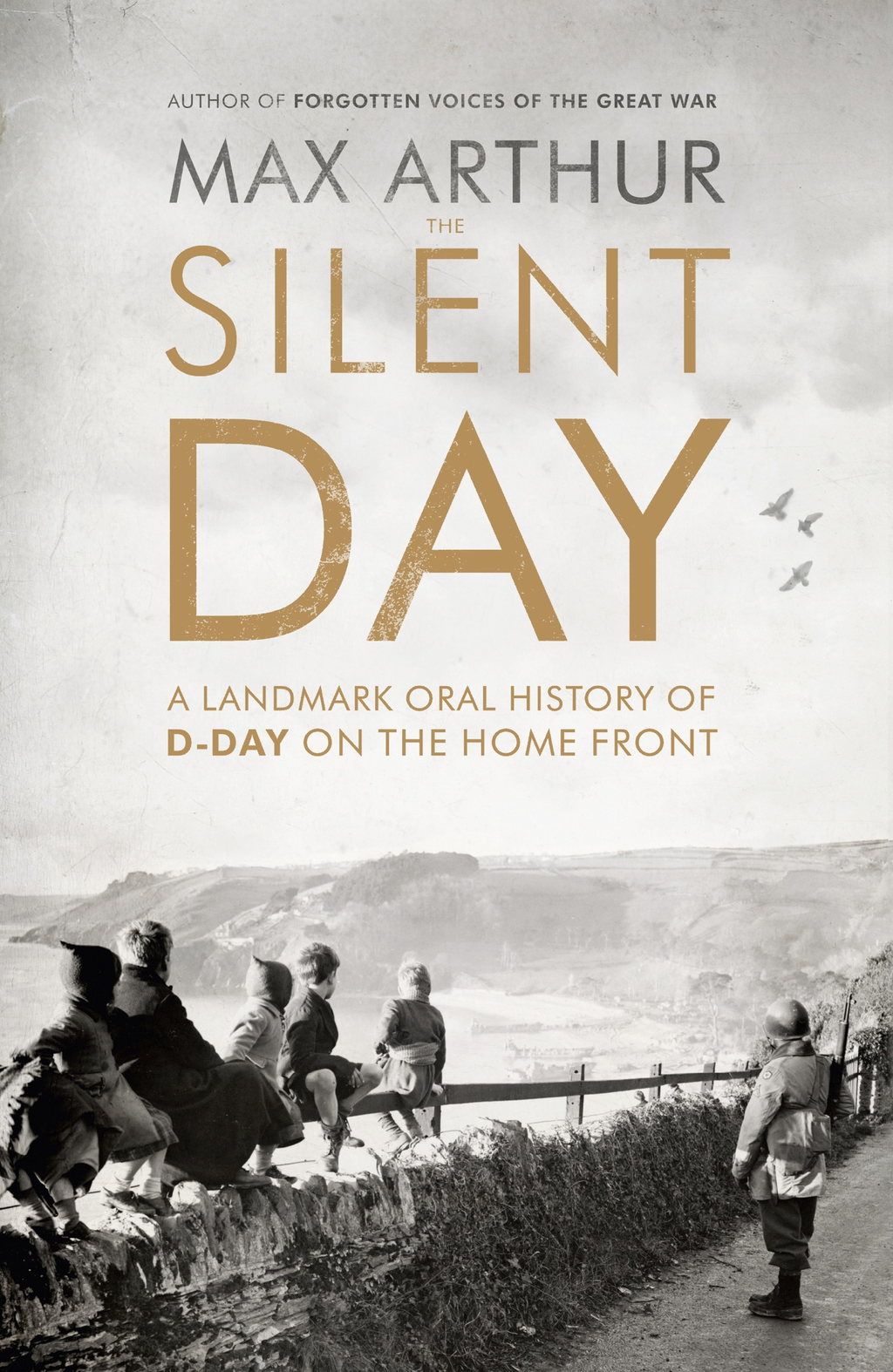 The Silent Day A Landmark Oral History of D-Day on the Home Front