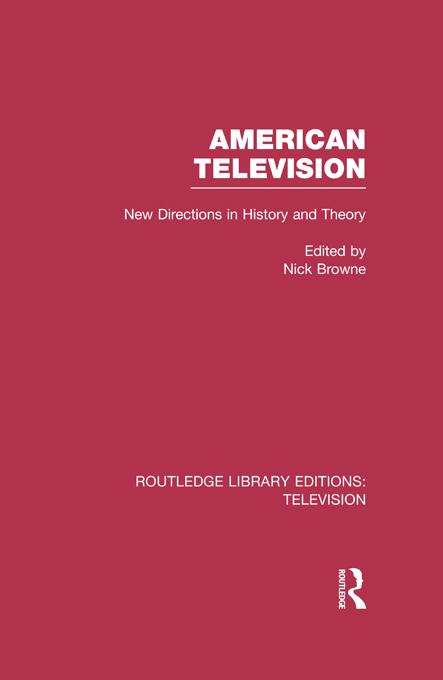 Nick Browne - American Television: New Directions in History and Theory