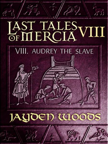Last Tales of Mercia 8: Audrey the Slave