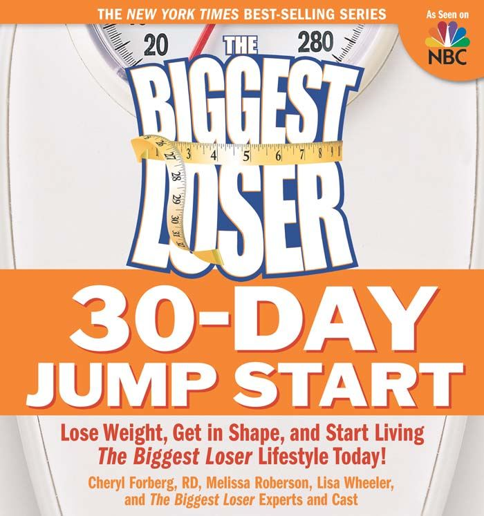 The Biggest Loser 30-Day Jump Start: Lose Weight Get in Shape and Start Living the Biggest Loser Lifestyle Today!