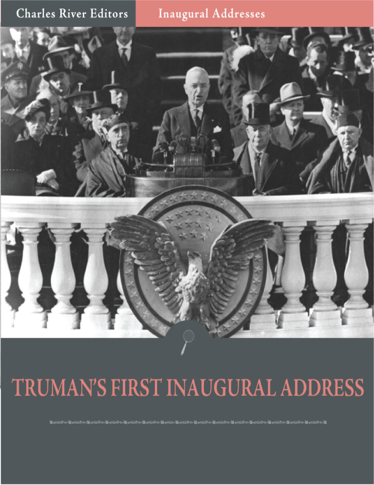 Inaugural Addresses: President Harry Trumans First Inaugural Address (Illustrated) By: Harry Truman