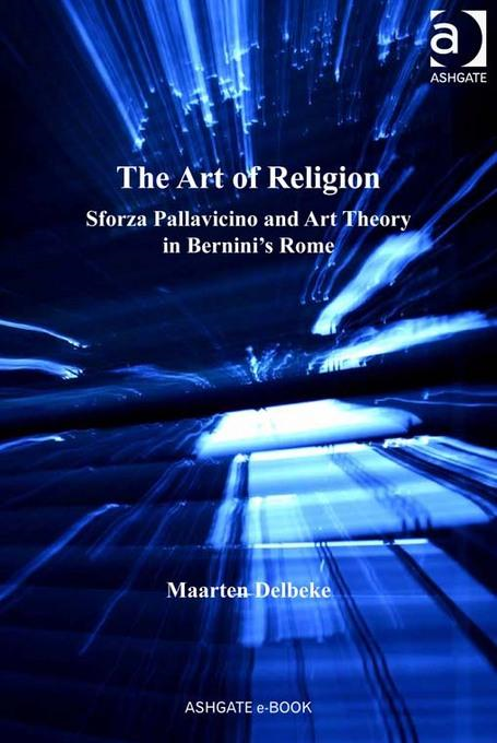 The Art of Religion: Sforza Pallavicino and Art Theory in Bernini's Rome