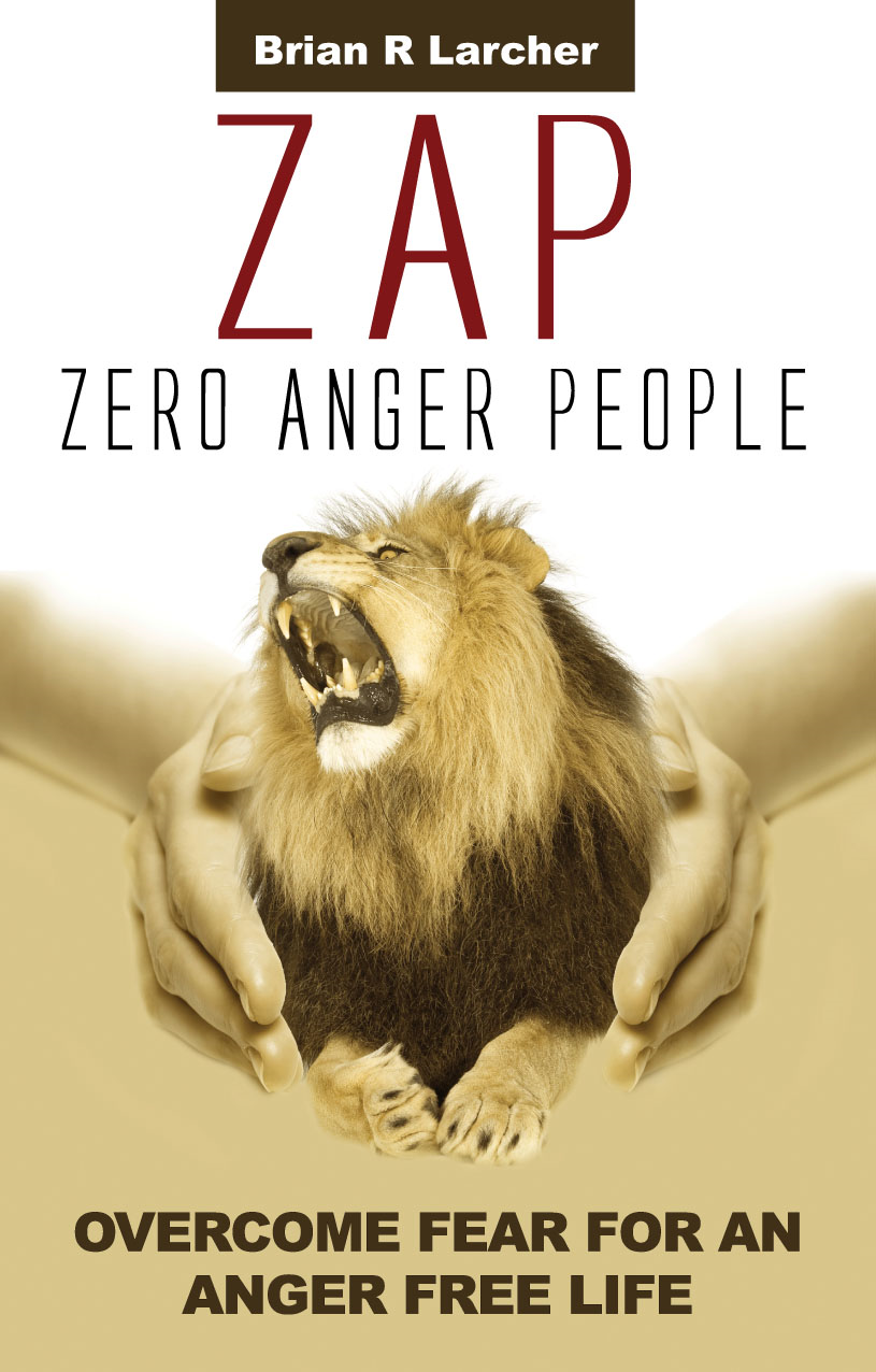 ZAP - Zero Anger People: Overcome Fear For An Anger Free Life