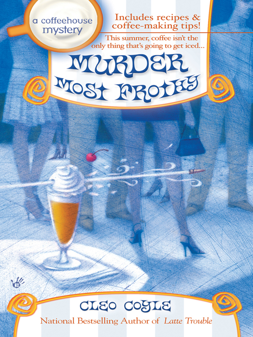 Murder Most Frothy: A Coffeehouse Mystery By: Cleo Coyle