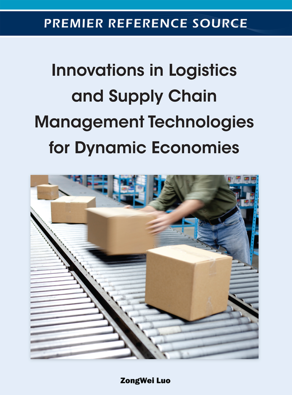 Innovations in Logistics and Supply Chain Management Technologies for Dynamic Economies By: