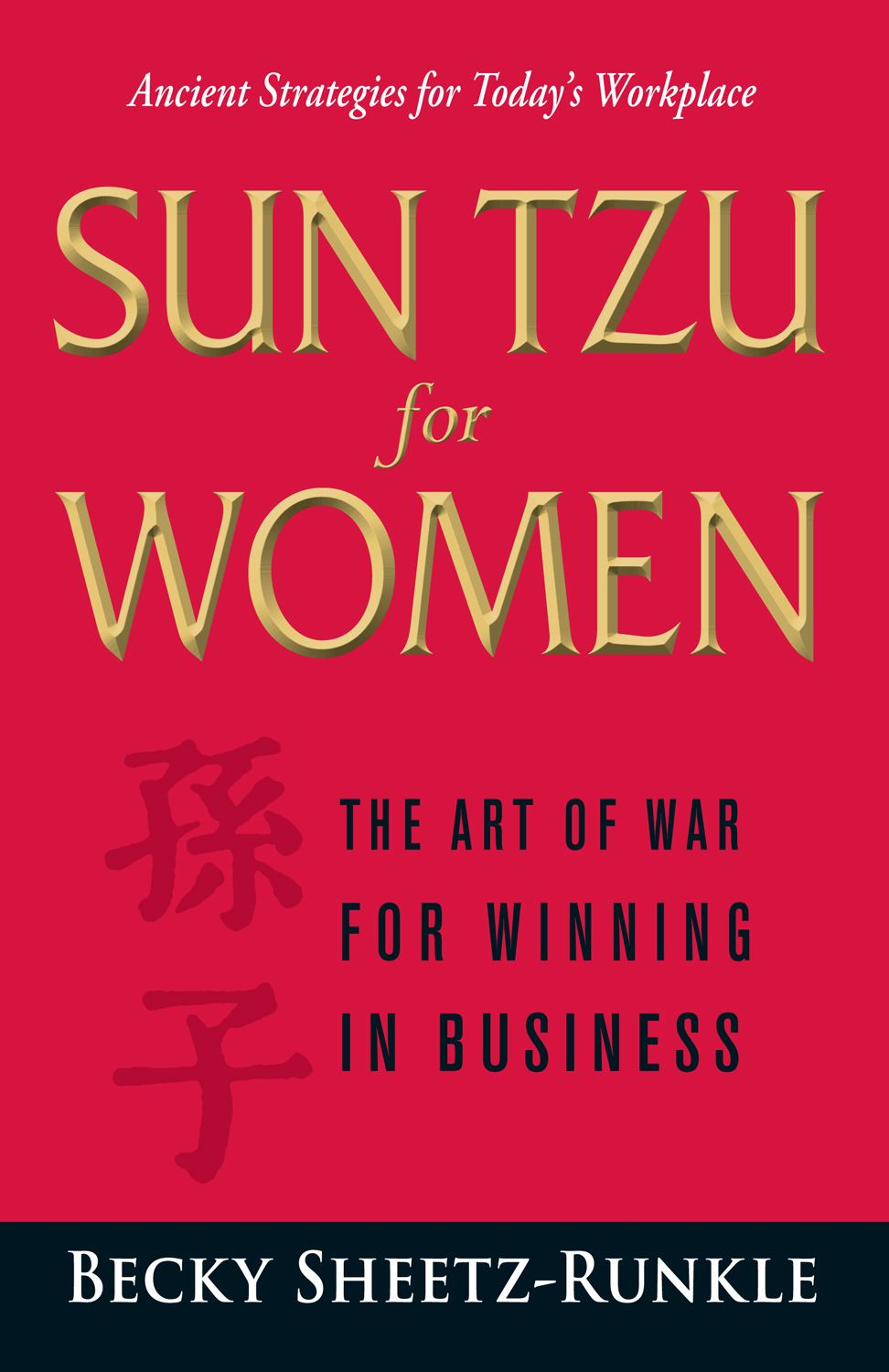 Sun Tzu for Women: The Art of War for Winning in Business By: Becky Sheetz-Runkle