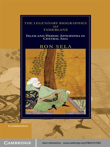 The Legendary Biographies of Tamerlane Islam and Heroic Apocrypha in Central Asia