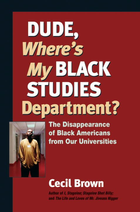 Dude, Where's My Black Studies Department? By: Cecil Brown