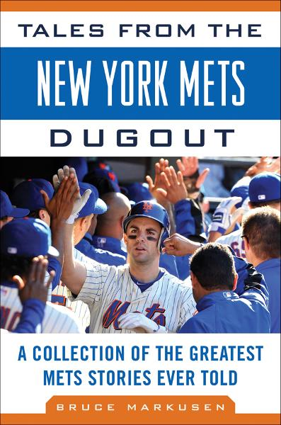 Tales from the New York Mets Dugout: A Collection of the Greatest Mets Stories Ever Told